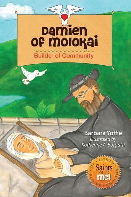 Damien of Molokai: Builder of Community: Builder of Community  by  Barbara A. Yoffie
