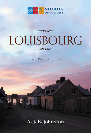 Louisbourg: Past, Present, Future  by  A.J.B. Johnston