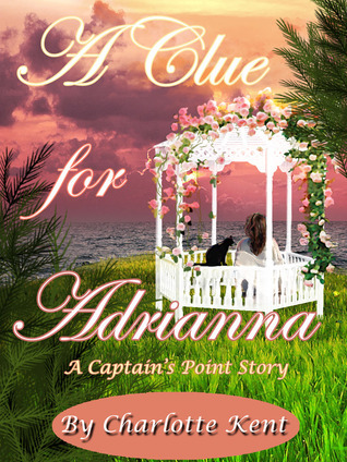 A Clue for Adrianna (Captains Point Stories, #1)  by  Charlotte Kent