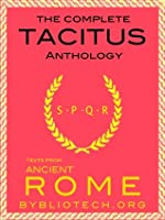 The Complete Tacitus Anthology: The Histories, The Annals, Germania, Agricola, A Dialogue on Oratory