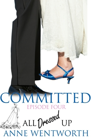 Committed, Episode 4: All Dressed Up  by  Anne Wentworth