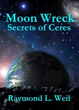 Secrets of Ceres (Moon Wreck, #3)  by  Raymond L. Weil
