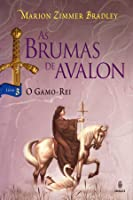 O Gamo-Rei (As Brumas de Avalon, #3)