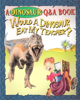 Would a Dinosaur Eat My Teacher?  by  Carl Mehling
