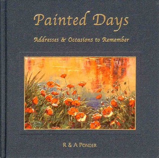 Painted Days, Addresses and Occasions to Remember R. Ponder