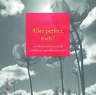 Alles perfect, toch?  by  Theo IJzermans