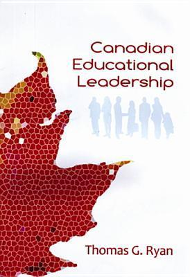 Canadian Educational Leadership  by  Thomas G. Ryan