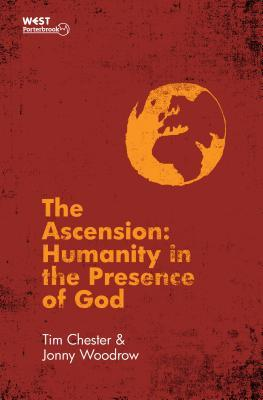 The Ascension: Humanity in the Presence of God Tim Chester