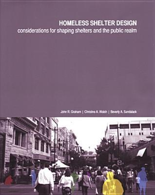 Homeless Shelter Design: Considerations for Shaping Shelters and the Public Realm  by  John Graham