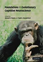 Foundations in Evolutionary Cognitive Neuroscience