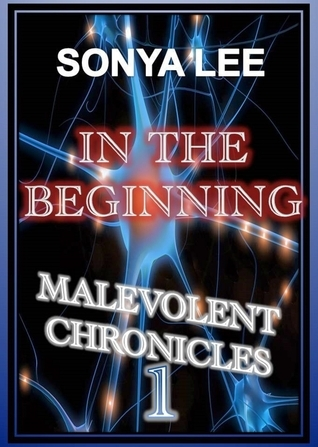 In the Beginning: Malevolent Chronicles (Age of Innocence 1)  by  Sonya Lee