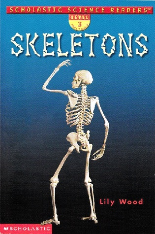 Skeletons (Scholastic Science Readers, Level 3) Lily Wood