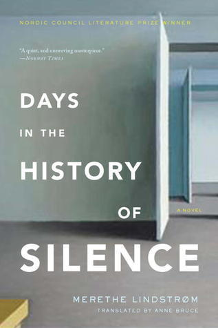 Days in the History of Silence  by  Merethe Lindstroem