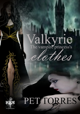 Valkyrie -The vampire princess's Clothes (Valkyrie -The vampire princess,#0)  by  Pet Torres