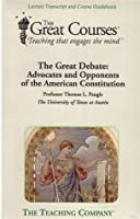 Great Debate: Advocates and Opponents of the American Constitution