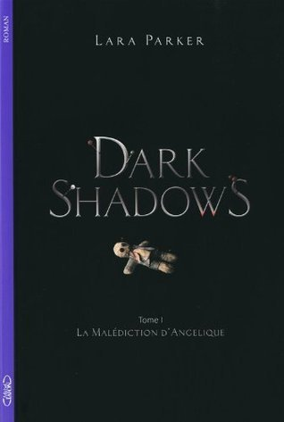 Dark Shadows - la malédiction dAngelique  by  Lara Parker