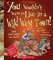 You Wouldn't Want to Live in a Wild West Town! (Revised Edition)