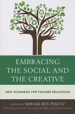 Embracing the Social and the Creative: New Scenarios for Teacher Education Miriam Ben-Peretz