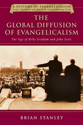 The Global Diffusion of Evangelicalism: The Age of Billy Graham and John Stott Brian Stanley