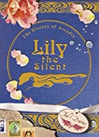 Lily the Silent: The History of Arcadia