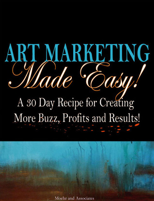 Art Marketing Made Easy!  by  Moehr and Associates