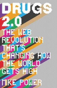 Drugs 2.0: The Web Revolution Thats Changing How the World Gets High.  by  Mike  Power