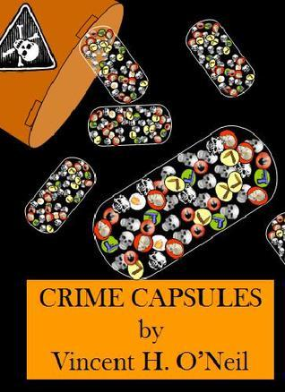 Crime Capsules: Tales of Death, Desire, and Deception  by  Vincent H. ONeil