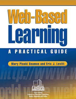 Web-Based Learning: A Practical Guide  by  Mary Ploski Seamon