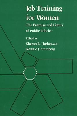 Job Training For Women: The Promise and Limits of Public Policies Sharon L. Harlan