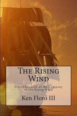 The Rising Wind (Chronicles of the Company of the Rising Wind, #1) Ken Floro III