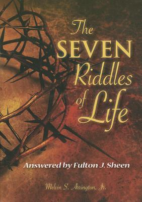 The Seven Riddles of Life: Answered  by  Fulton J. Sheen by Melvin Arrington