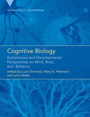 Cognitive Biology: Evolutionary and Developmental Perspectives on Mind, Brain, and Behavior  by  Luca Tommasi
