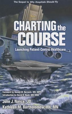 Charting the Course: Launching Patient-Centric Healthcare  by  John J. Nance