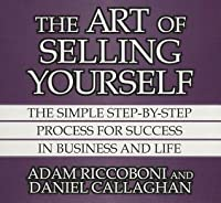 The Art of Selling Yourself: The SImple Step-By-Step Process for Success in Business and Life