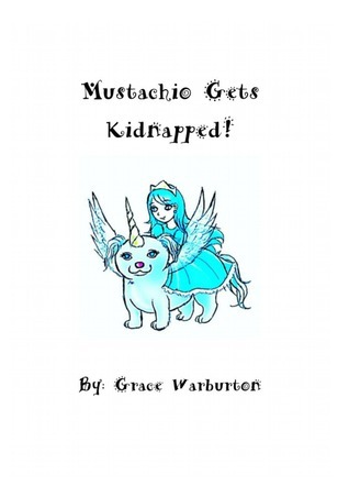 Mustachio Gets Kidnapped  by  Grace Warburton