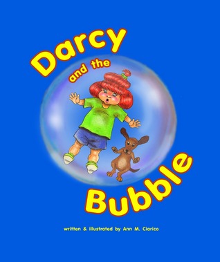 Darcy and the Bubble (Darcy the Daydreamer, #2) Ann Ciarico