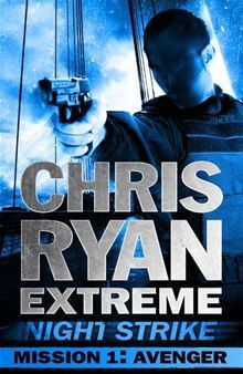 Mission One: Avenger (Chris Ryan Extreme: Night Strike #1)  by  Chris Ryan