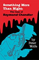 Something More than Night: The Case of Raymond Chandler