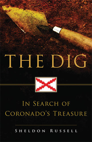 The Dig: In Search of Coronados Treasure  by  Sheldon Russell