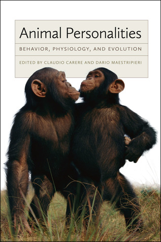 Animal Personalities: Behavior, Physiology, and Evolution Claudio Carere