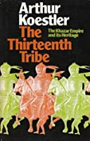 The Thirteenth Tribe: The Khazar Empire and its Heritage