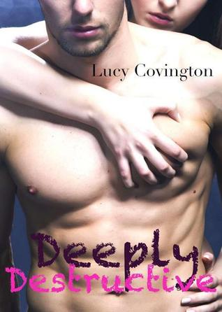 Deeply Destructive (Addicted to You, #4)  by  Lucy Covington