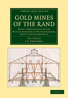Gold Mines of the Rand: Being a Description of the Mining Industry of Witwatersrand, South African Republic  by  F H Hatch