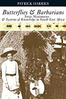 Butterflies and Barbarians: Swiss Missionaries and Systems of Knowledge in South-East Africa