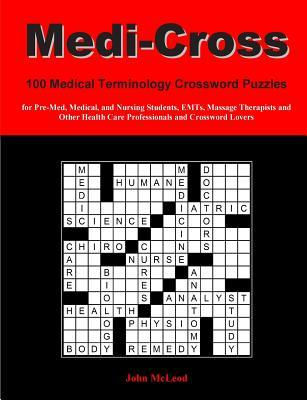 Medi-Cross: 100 Medical Terminology Crossword Puzzles For Pre Med, Medical, And Nursing Students, EMTs, Massage Therapists And Other Health Care Professionals And Crossword Lovers John   McLeod