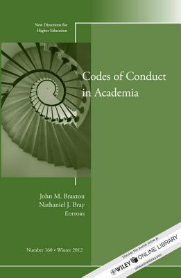 Codes of Conduct in Academia: New Directions for Higher Education, Number 160  by  John M. Braxton
