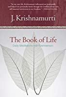 Book of Life, The: Daily Meditations with Krishnamurti