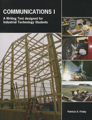 Communications 1: A Writing Text Designed for Industrial Technology Students Frisby