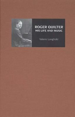 Roger Quilter: His Life and Music  by  Valerie Langfield