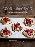 Good to the Grain: Baking with Whole-Grain Flours